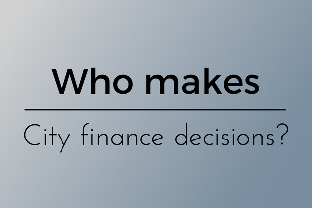 Who makes City finance decisions?